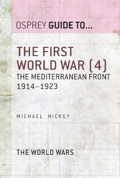 The First World War, Volume 4 The Mediterranean Front 1914 1923 (Guide to )