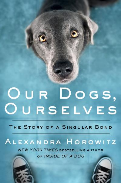 Our Dogs, Ourselves The Story of a Singular Bond