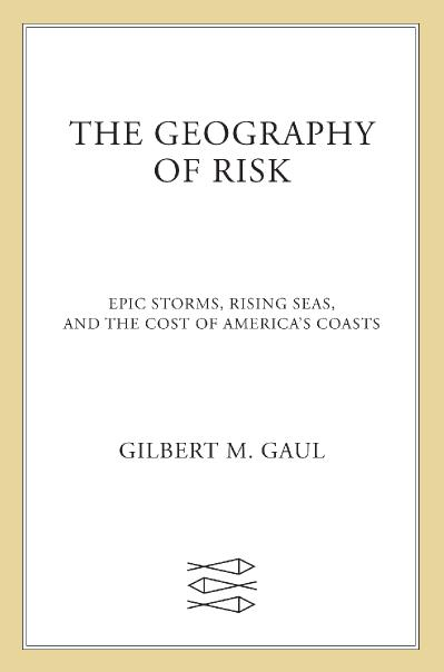 The Geography of Risk Epic Storms, Rising Seas, and the Cost of America's Coasts