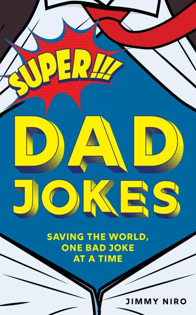 Super Dad Jokes Saving the World, One Bad Joke at a Time