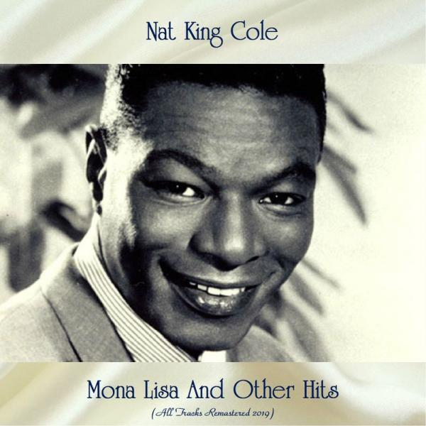 Nat King Cole Mona Lisa And Other Hits (All Tracks Remastered) (2019)