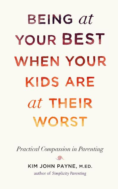 Being at Your Best When Your Kids Are at Their Worst Practical Compassion in Paren...