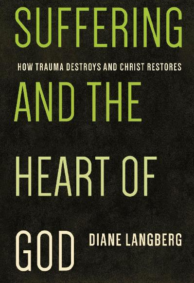 Suffering and the Heart of God How Trauma Destroys and Christ Restores