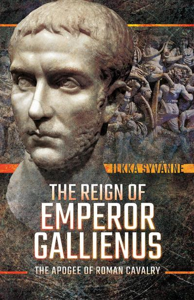 The Reign of Emperor Gallienus The Apogee of Roman Cavalry