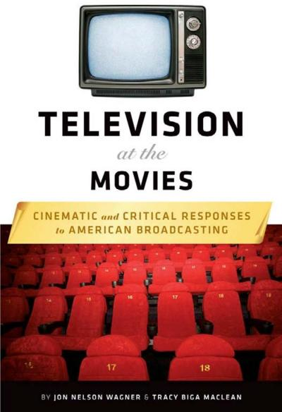 Television at the Movies Cinematic and Critical Responses to American Broadcasting