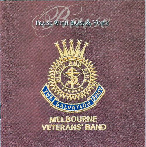 Melbourne Veterans' Band   The Salvation Army   Praise With Brass & Voice
