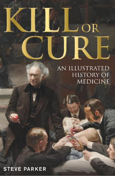 Kill or Cure An Illustrated History of Medicine