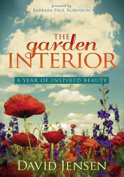 The Garden Interior A Year of Inspired Beauty - David Jensen