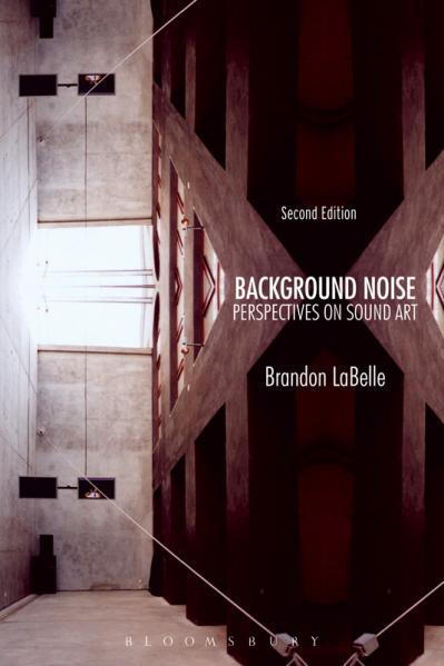 Background Noise, Second Edition Perspectives on Sound Art