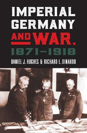 Imperial Germany and War 1871 1918 - Daniel J Hughes Richard L DiNardo