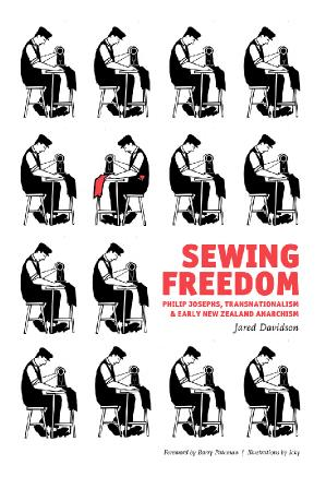Sewing Freedom Philip Josephs, Transnationalism & Early New Zealand Anarchism